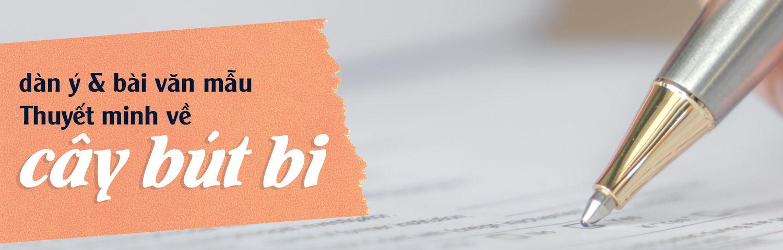 Thuyết minh về cây bút bi: Dàn ý và các bài văn mẫu đặc sắc