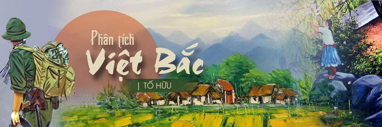 Phân tích bài Việt Bắc : Hướng dẫn và tuyển chọn 20 bài văn đặc sắc